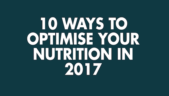 10 ways to optimise your nutrition in 2017